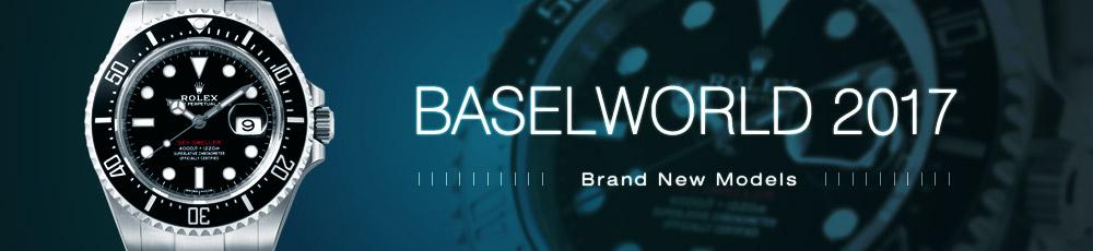 BASEL WORLD 2017 Brand New Models